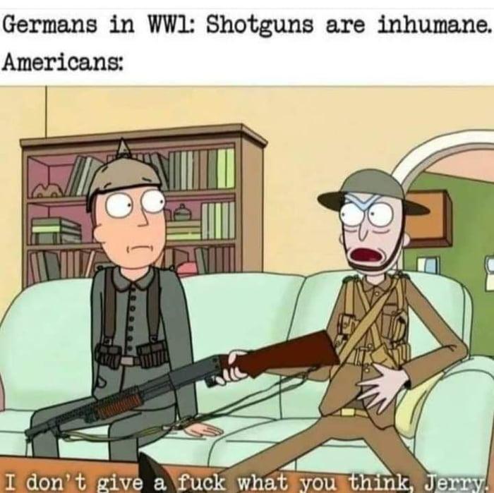 Germans in W]; Shotguns are inhumane. Americans: