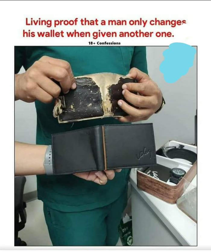 Living proof that a man only changes his wallet when given another one.  In A: