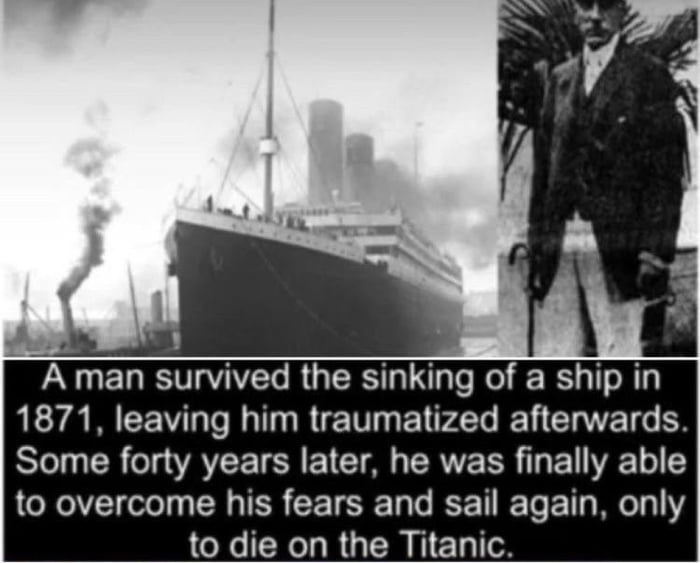 A man survived the sinking of a ship in 1871, leaving him traumatized afterwards. Some forty years later. he was finally able to overcome his fears and sail again. only to die on the Titanic.