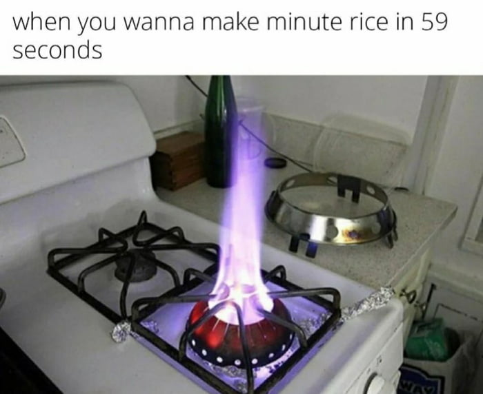 when you wanna make minute rice in 59 seconds