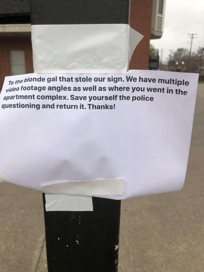 mmflmnde gal that stole our sign. We have multiple video footage angles as well as where you went in the  apartment complex. Save yourself 'he police questioning and return it. Thanks!