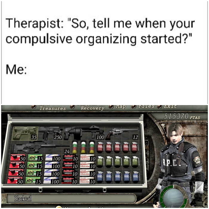 """Therapist: """"So, tell me when your compulsive organizing started?""""  Me:"""
