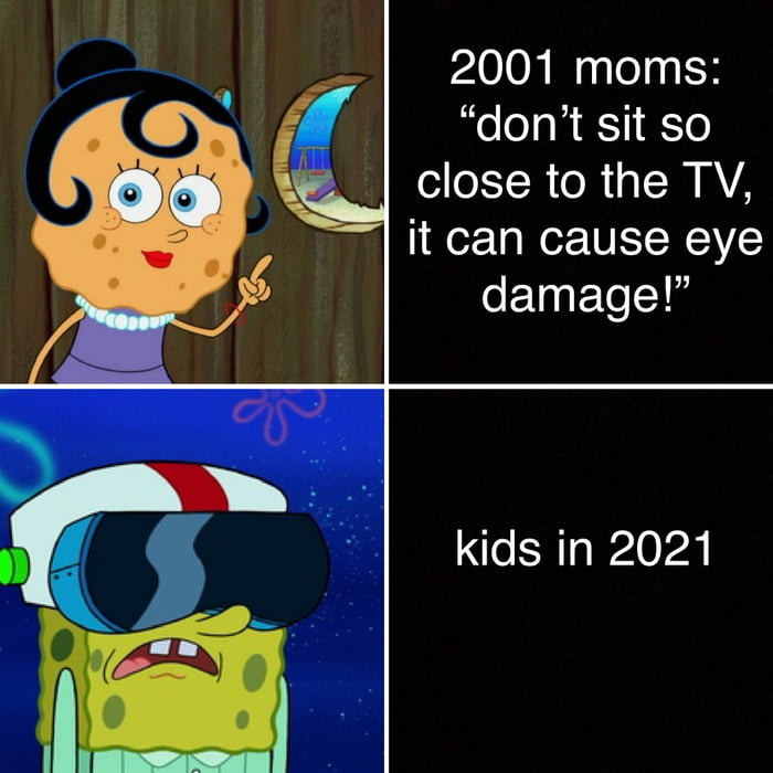 """2001 moms: """"don't sit so close to the TV, it can cause eye  kids in 2021"""