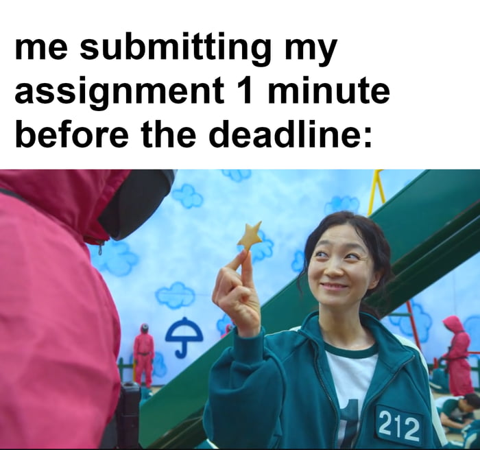 me submitting my assignment1 minute before the deadline:  W. '