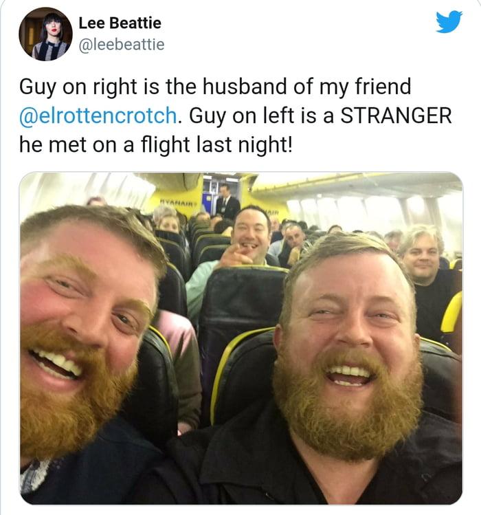 Lee Beanie ' @leebeattie  Guy on right is the husband of my friend @elrottencrotch. Guy on left is a STRANGER he met on a flight last night!