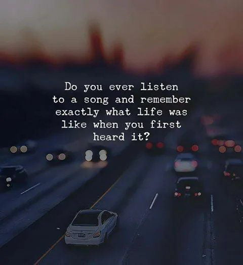 Do you ever listen to a song and remember exactly what life was like when you first heard it? '