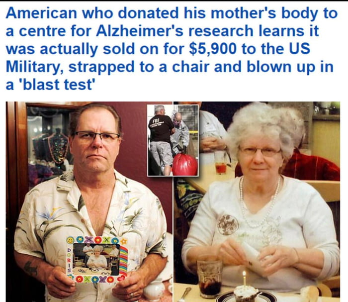 American who donated his mother's body to a centre for Alzheimer's research learns it was actually sold on for $5,900 to the US Military, strapped to a chair and blown up in a 'blast test'
