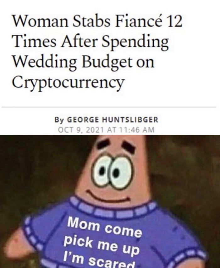 Woman Stabs Fiancé 12 Times After Spending Wedding Budget on Cryptocurrency  By GEORGE HUNTSLIBGER