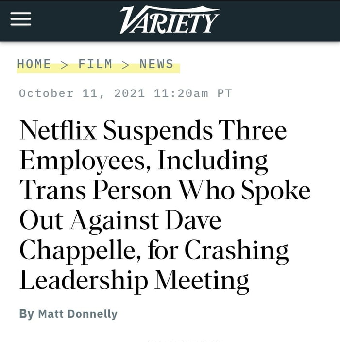E ARIET Y  HOME > FILM > NEWS  Octobcl 11, 2021 11:20am PT  NetfliX Suspends Three Employees, Including Trans Person Who Spoke Out Against Dave Chappelle, for Crashing Leadership Meeting  By Matt Donnelly