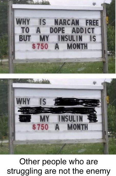WHY IS HARCAIL FREE 1' ' TO A DOPE ADDICT ' BUT MY INSULIN IS 5750 A MONTH  $150 A MONTH     Other people who are struggling are not the enemy