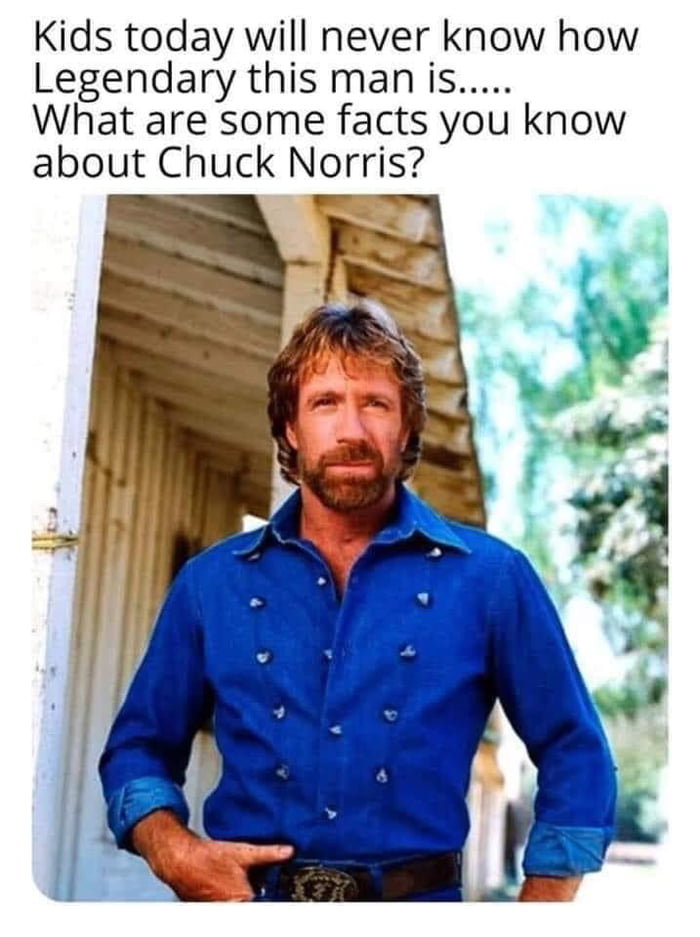 Kids today will never know how Legendary this man is .....  What are some facts you know about Chuck Norris?