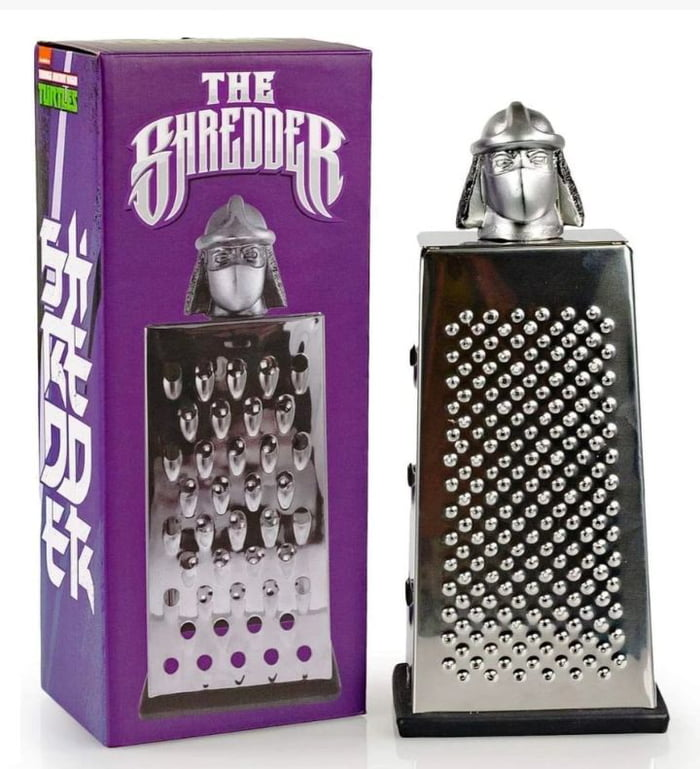 No, get your shit together. This is clearly the Shredder's cousin, the Grater.