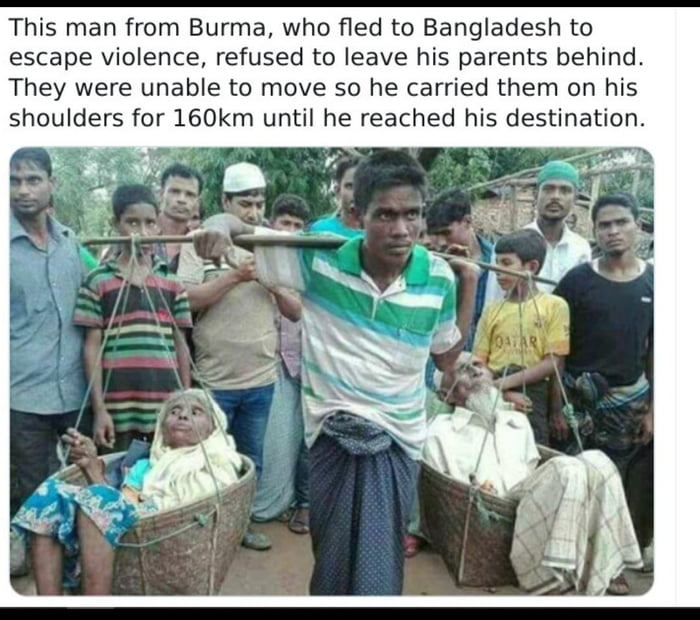 This man from Burma, who fled to Bangladesh to  escape violence, refused to leave his parents behind. They were unable to move so he carried them on his shoulders for lGOkm until he reached his destination