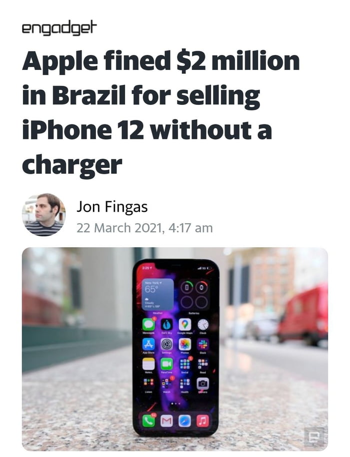 engadgel'  Apple fined $2 million in Brazil for selling iPhone 12 without a charger  . {a Jon Fingas ' 22 March 2021, 4:17 am