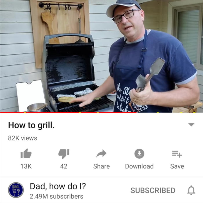 How to grill. v  82K views  lb 5' A 9 5+ 13K 42 Share Download Save Dad, how do I?  SUBSCRIBED Q 2 49M subscrlbers