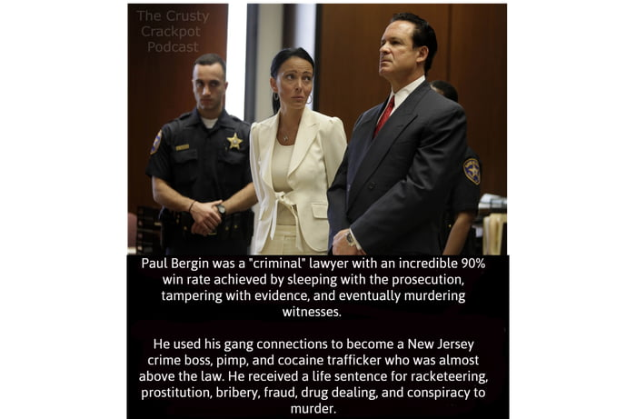 Paul Bergln was a 'cnmmar lawyer wun an mcreamLe 90% wm ra|E ammo by sleeping wuh [ha prusenmun, tampenng wnh evidente,and evemuauy murdering  WWIESSES                     He used his gang mnnedluns (o becumE a New Jersey mme boss, pwmp and cotame kamcker who was almost above me Law He lecewed a me sentence lar vatkelaenng' pmsmuuan. bnhery. fraud. drug dealmg, and consplracy m  murder