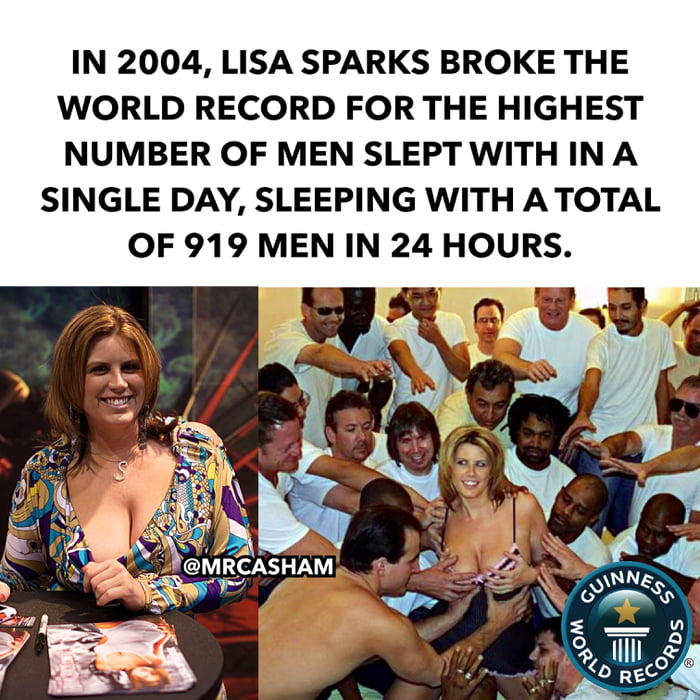 IN 2004, LISA SPARKS BROKE THE WORLD RECORD FOR THE HIGHEST NUMBER OF MEN SLEPT WITH IN A  SINGLE DAY, SLEEPING WITH ATOTAL OF 919 MEN IN 24 HOURS.