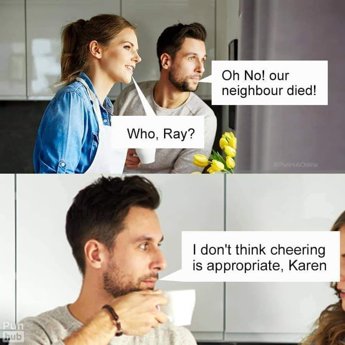 Oh No! our neighbour died!  I  I don't think cheering . is appropriate, Karen