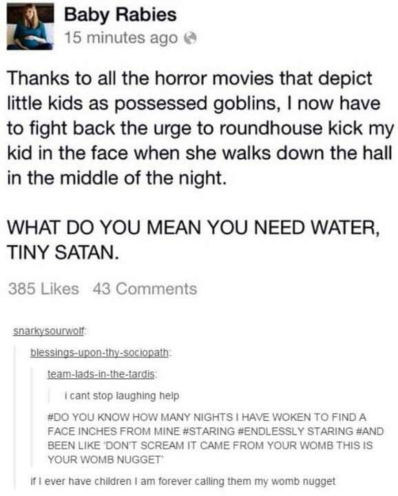 """"""" Baby Rabies  '\ 15 minutes ago k""""  Thanks to all the horror movies that depict little kids as possessed goblins, 