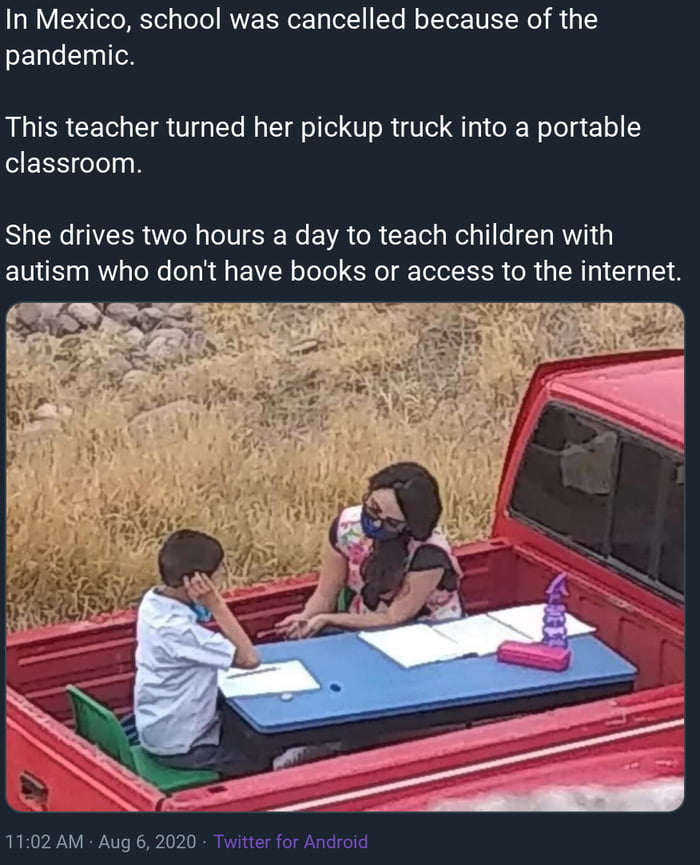 In Mexico, school was cancelled because of the pandemic.  This teacher turned her pickup truck into a portable classroom  She drives two hours a day to teach children with autism who don't have books or access to the internet.     11,02 AM - Aug 6, 2020 'Twmer hr Andmid