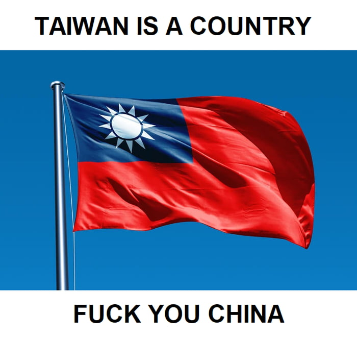 TAIWAN IS A COUNTRY     FUCK YOU CHINA