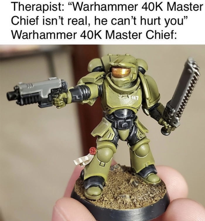 "Therapist: ""Warhammer 40K Master Chief isn't real, he can't hurt you"" Warhammer 40K Master Chief:"