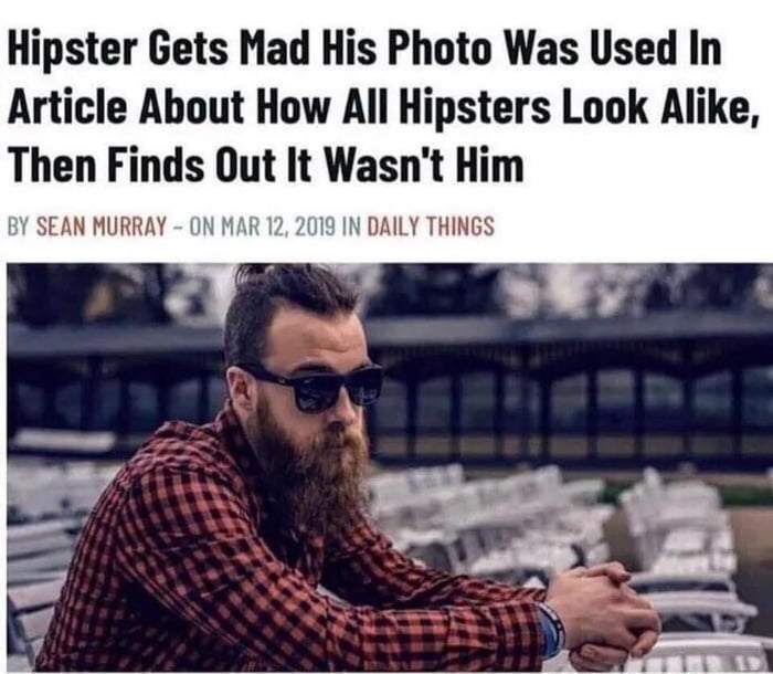 """Hipster Gets Mad His Photo Was Used In Article About How All Hipsters Look Alike. Then Finds But It Wasn't Him  [1' SEAN MURRAY HN HM 1.» RM"""" IN DAILY THINGS"""