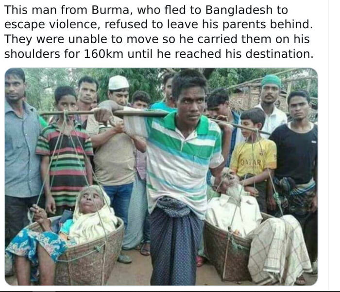 This man from Burma, who fled to Bangladesh to  escape violence, refused to leave his parents behind. They were unable to move so he carried them on his shoulders for 160km until he reached his destination.