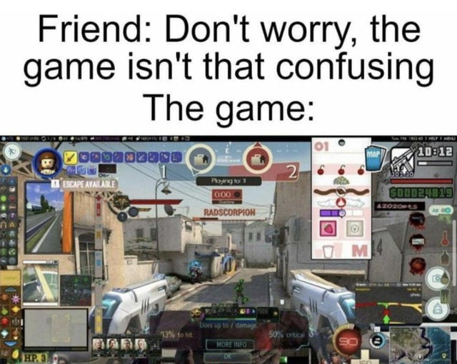Friend: Don't worry, the game isn't that confusing