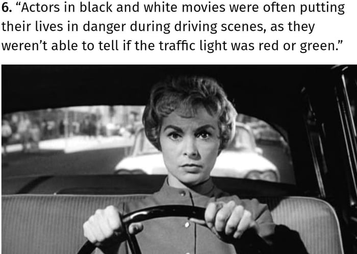 """6. """"Actors in black and white movies were often putting their lives in danger during driving scenes, as they weren't able to tell if the traffic light was red or green."""""""