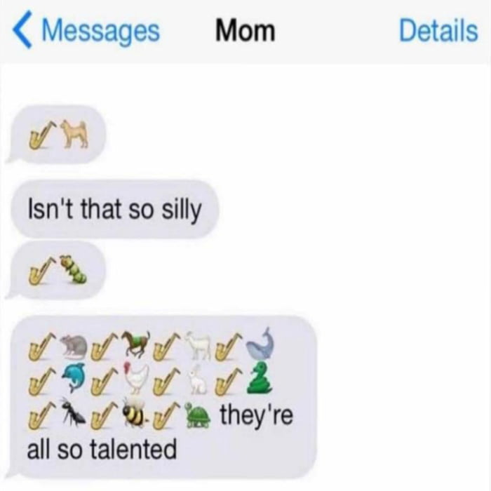 < Messages Mom Details  {N  Isn't that so silly {'5  (niytti {91m ! .1 (XIII: they're all so talented