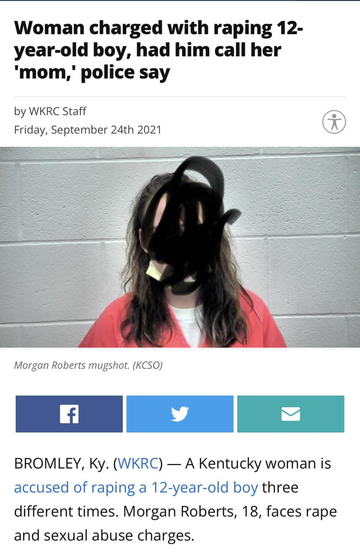 Woman charged with raping 12- year-old boy, had him call her 'mom,' police say  by WKRC Staff Fflday, September 24th 2021     Morgan Robems mugshol (MSG)  BROMLEY, Ky. (WKRC) — A Kentucky woman is accused of raping a 12-year-old boy three different times. Morgan Roberts, 18, faces rape and sexual abuse charges.