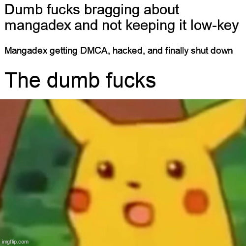 Dumb fucks bragging about mangadex and not keeping it Iow-key  Mangadex gening DMCA, hacked, and finally shut down  The dumb fucks