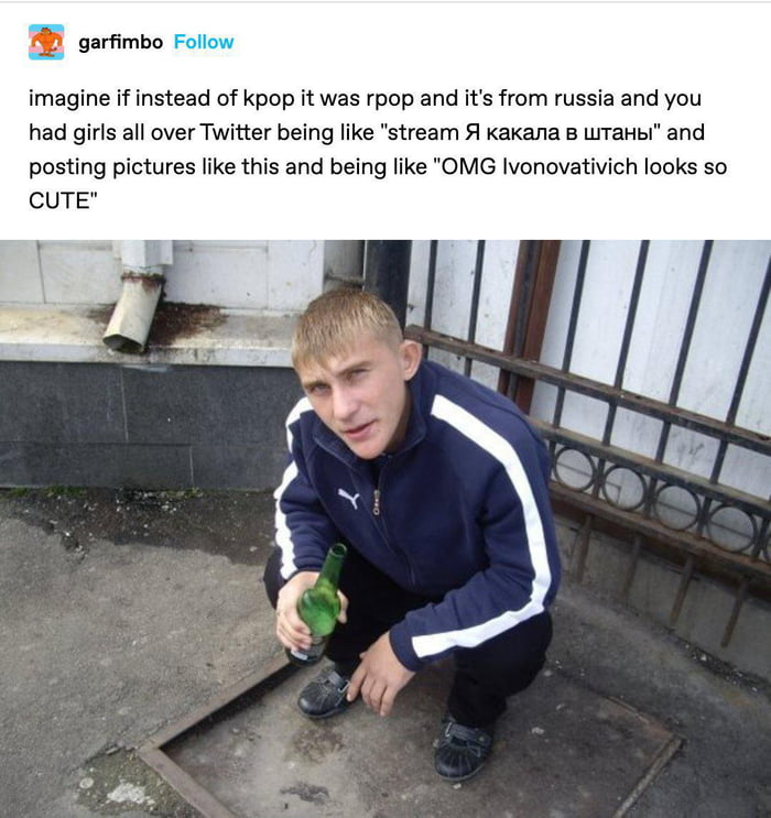 """Qsa  imagine if instead of kpop it was rpop and it's from russia and you had girls all overTwitter being like """"stream Fl KaKana a LLITaHbI"""" and posting pictures like this and being like """"OMG lvonovativich looks so CUTE""""        a"""