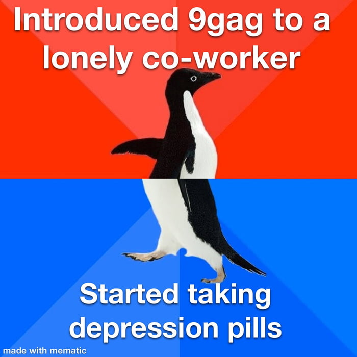 Introduced 99ag to a lonely co-yvorker  ) L  Started ta'kifig depression pills  made with mema ic