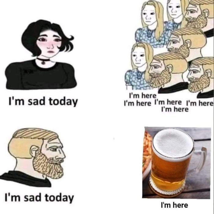 I'm sad today I'm here I'm here I'm here  I'm here       I'm sad today     I'm here
