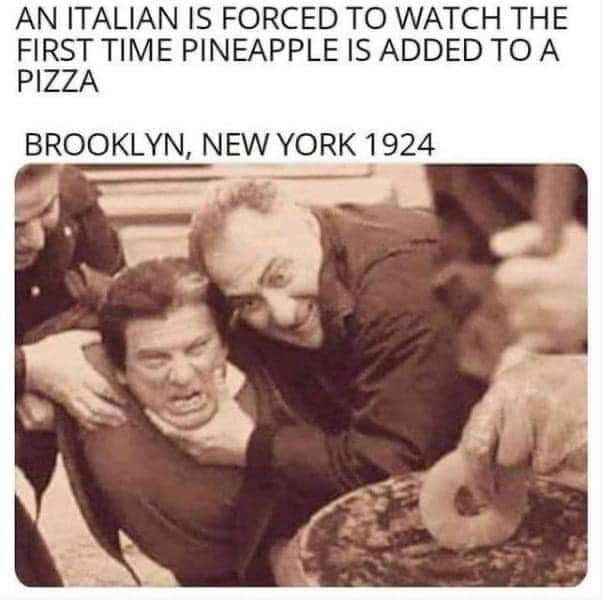 AN ITALIAN IS FORCED TO WATCH THE FIRST TIME PINEAPPLE IS ADDED TO A PIZZA  BROOKLYN, NEW YORK1924