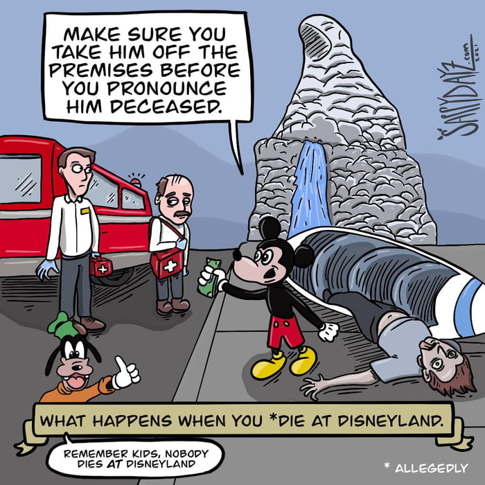 MAKE SURE YOU TAKE HIM OFF THE PREMIQEB BEFORE YOU ??ONOUNCE  HIM DECEASED.                         WHAT HAPPENS WHEN YOU *PIE AT DISNEYLANPJ J  REMEMBER K495, NOBODY PIES AT DISNEYLAND  ?