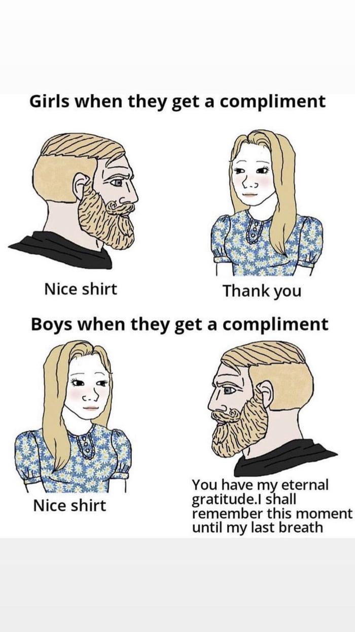 Girls when they get a compliment           1'15. : You haze m3 l1eflernal - - gratitu e.l s a  Nice Shlrt remember this moment  until my last breath