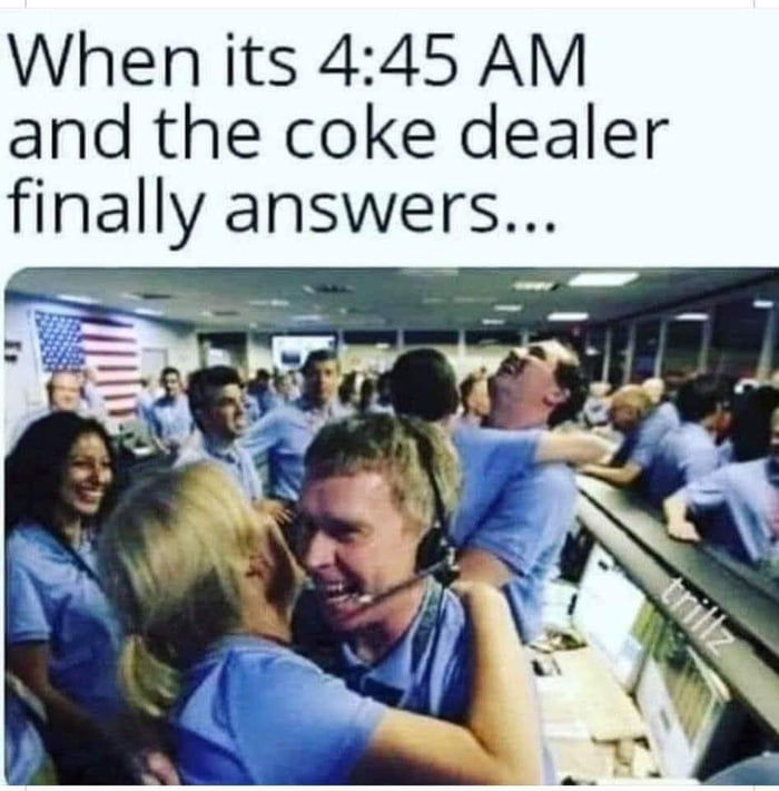 When its 4:45 AM and the coke dealer