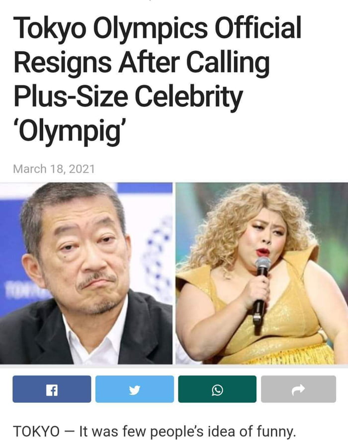 Tokyo Olympics Official Resigns After Calling Plus-Size Celebrity 'Olympig'     TOKYO — It was few people's idea of funny.