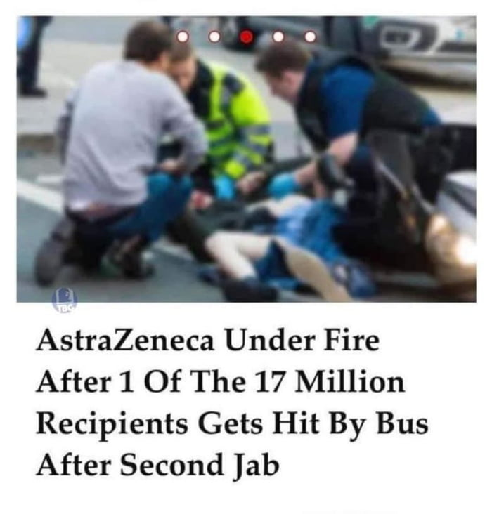 d  '  AstraZeneca Under Fire After 1 Of The 17 Million Recipients Gets Hit By Bus After Second Jab