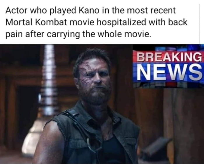 """Actor who played Kano in xhe most recent  Mortal Kombat movie hospitalized with back pain after carrying the whole movie'     """" BREAKING , NEWS ':"""