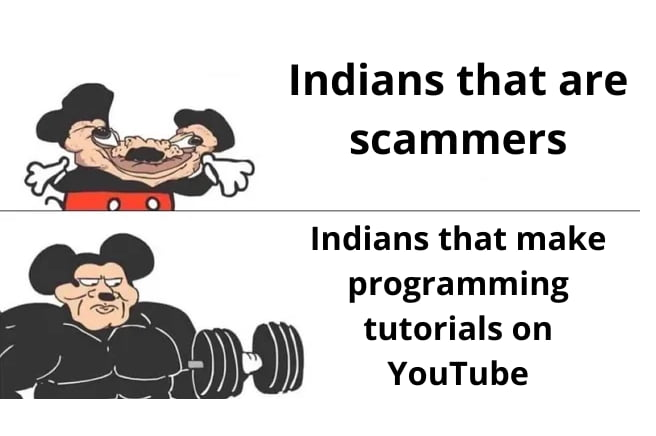 Indians that are scammers     Indians that make programming tutorials on YouTube