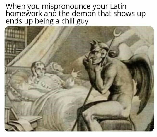 When you mispronounce your Latin homework and the demon that shows up ends up being a chill guy