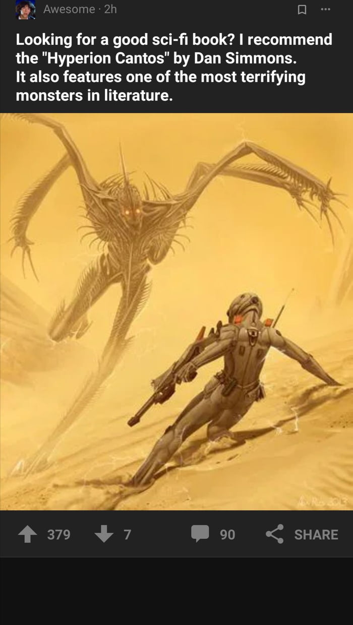 """3'7"""" [3  Looking for a good sci-fi book? I recommend the """"Hyperion Cantos"""" by Dan Simmons.  It also features one of the most terrifying monsters in literature."""